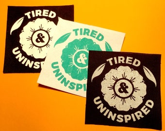 Tired & Uninspired // Screen Printed Patch