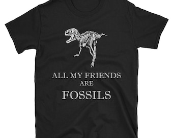 All my Friends Are FOSSILS T-Rex Skeleton Bone Funny Tshirt Short-Sleeve Unisex T-Shirt by The English Styler