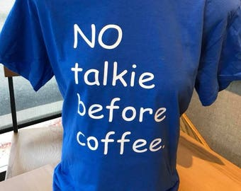 Blue coffee quote shirt, No talkie before coffee
