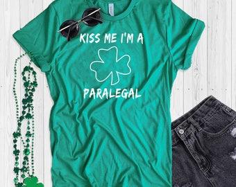 St. Patrick's Day T Shirt UNISEX Kiss Me I'm A Paralegal Shirt Funny St. Paddy's Day T Shirt Shamrock Green T Shirt
