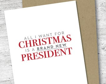 All I Want for Christmas is a Brand New President Card | Holiday Card | Sassy Card | Funny Card | Christmas Card | Trump