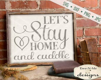 Let's Stay Home and Cuddle SVG - stay home svg - family svg  - lets stay home and cuddle printable - Commercial Use svg, dxf, png, jpg