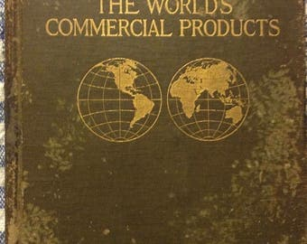 """Vintage Book """"The World's Commercial Products"""" W.G. Freeman and S.E. Chandler, 1911 Book"""
