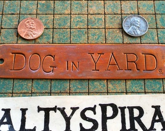 DOG IN YARD, hand stamped copper doorbell warning sign, gate sign, garden