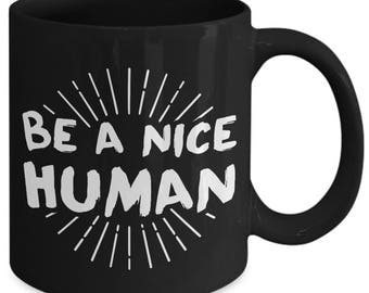 Be A Nice Human Kind Friendly Coffee Mug