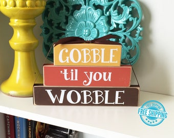 Gobble til you Wobble- Thanksgiving Decor, Thanksgiving Wood Sign, Gobble til you wobble sign, Thanksgiving sign, Fall Decor, Autumn Decor