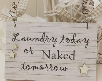 Humerous Wooden Plaque - Laundry Today or Naked Tomorrow