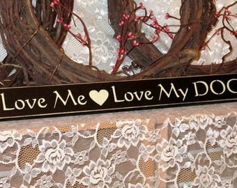 Love Me Love My Dog- Primitive Country Shelf Sitter, Painted Wood Sign, Dog Sign, Dog decor, Gift for Dog Owner, Available in 3 Sizes