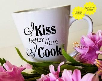 I Kiss Better Than I Cook, Funny mug, Flirty mug, Gift mug, Sassy Mug, Cute Mug, Coffee Cup, Latte mug, Big mug, Gift for Her