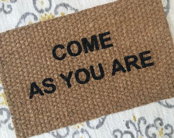 Come As You Are Doormat! Fun welcome mats for fun people!