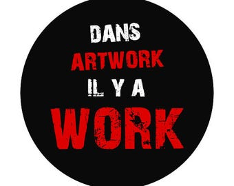 "BADGE SLOGAN ""in artwork there work."""