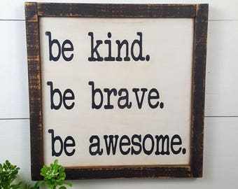 Be kind. Be brave. Be awesome. - Custom Rustic Wooden Sign - Made to Order - Home Decor