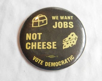 1980's Anti President Ronald Reagan We Want Jobs Not Cheese Pin Pinback Button Dr50