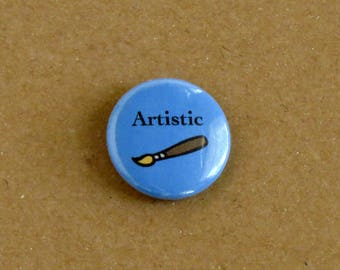 Artist Pin - One Inch Button - Gift for Artist - Creative Jewelry