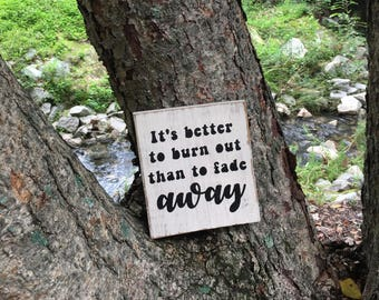 It's Better to Burn Out Than To Fade Away - My My, Hey Hey, lyric Inspired Wood Sign - Neil Young Inspired Wood Sign