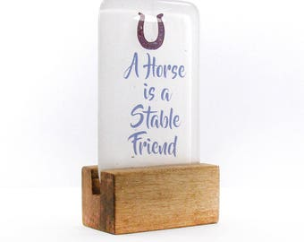 A Horse is a Stable Friend Fused Glass, Horse Gift, Equestrian Gift, Horse lover, Stable, Horses, Friend, Horse saying