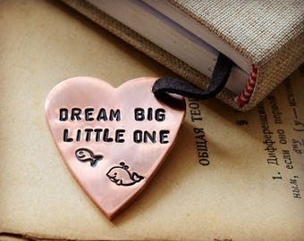 Dream Big Little One, with Fish ,Whale,  Handstamped, Heart Bookmark, metal Bookmark, graduation gift ,birthday gift