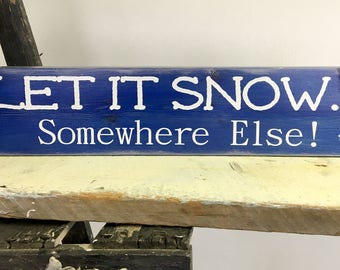 Let It Snow!  Somewhere else!  wooden sign