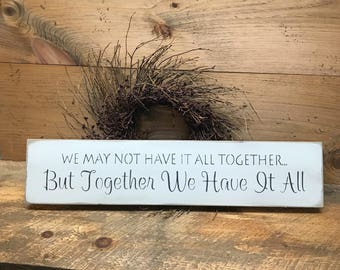Wooden Family Sign, We May Not Have It All Together But Together We Have It All, Mothers Day Sign, Family Quote, Family Wooden Sign