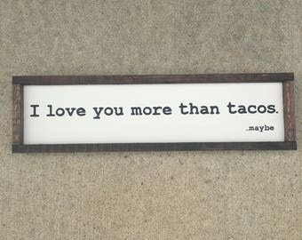 I love you more than tacos painted solid wood sign