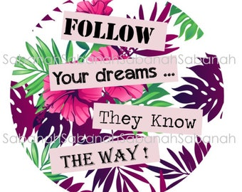 """""""Follow your dreams they know the way!"""" cabochon glass round cabochon"""