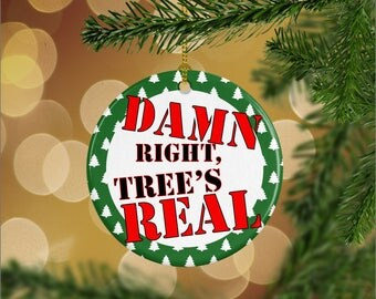 Damn Right, Tree's Real Funny Christmas Ornament - Holiday Gift - Gifts for Her - Gifts for Him - Christmas Gift Ideas - RO0204