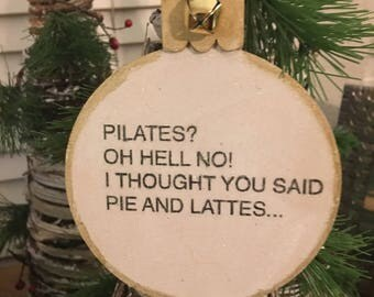 """Funny Christmas Ornament """"Pilates? Oh Hell NO! I thought you said Pie and Lattes"""" Wood Ornament 4 by 4-Makes a great gift or keepsake"""