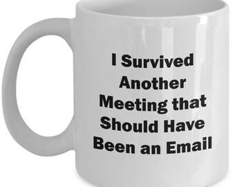 Survived Another Email Should Have Been a Meeting Funny Mug Gift Sarcastic Joke Gag Coffee Cup