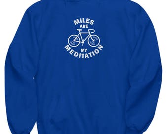 Miles are My Meditation Funny Bicycle Hoodie Gift Cycling Love Riding Cycle Bicycling Ride Bike Sweatshirt