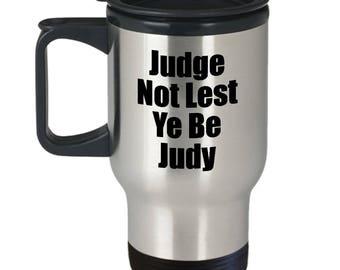 Judge Not Lest Ye Be Judy Funny Travel Mug Gift Sarcastic Judgement Hilarious Joke Gag Coffee Cup