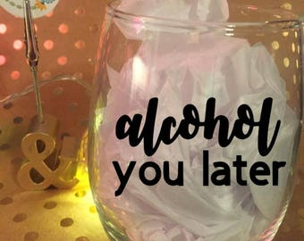 Alcohol You Later // Punny Gifts // Cute Quotes 15 oz Stemless Wine Glass