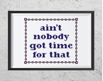 Ain't Nobody Got Time For That - Modern Cross Stitch PDF - Instant Download