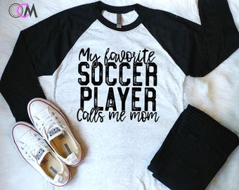 Soccer Mom Shirt, My Favorite Soccer Player Calls Me Mom,  Soccer Shirt, Soccer T-Shirt, Proud Soccer Mom, Soccer Mama Shirt