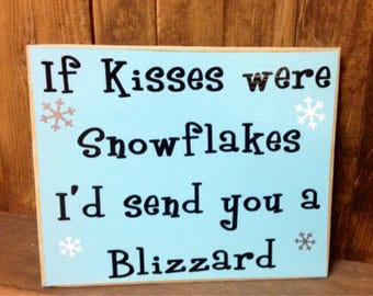 If kisses were snowflakes I'd send you a blizzard wood sign, winter sign, snow