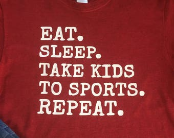 Eat Sleep Take Kids to Sports Repeat.
