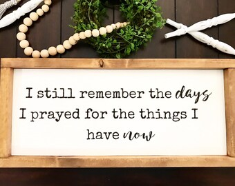 I still remember the days / Prayed for the things I have now / Farmhouse style / Rustic / Modern Farm / Pray