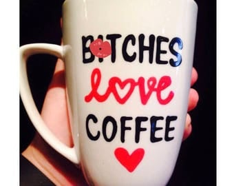 mature- b*tches love coffee- Funny Coffee Mug- Office Humor- Morning Laughs