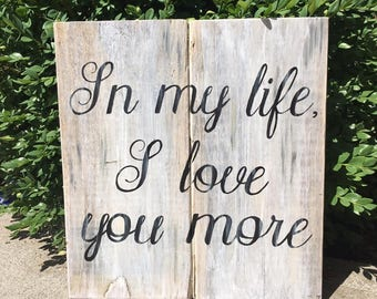 """Wood sign """"In my life, I love you more"""" wedding, bridal gift"""