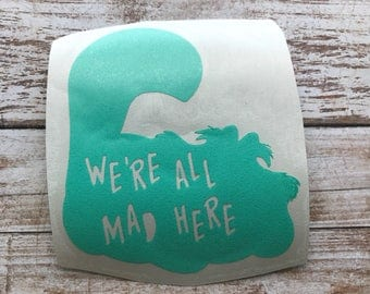 Cheshire Cat We're All Mad Here Vinyl Decal Car Laptop Wine Glass Sticker