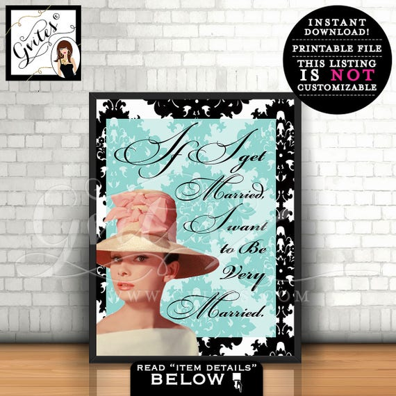 If I get married I was to be very married - Audrey Hepburn quote print, wall art, home decor, favors gifts, bridal shower, PRINTABLE 8x10