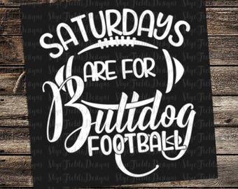 Saturdays are for Bulldog Football (other teams avail upon request) SVG, JPG, PNG, Studio.3 File for Silhouette, Cameo, Cricut, Pawprint