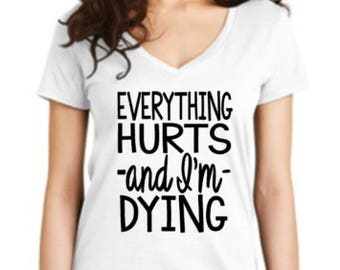 Everything Hurts and I'm Dying Shirt. Workout shirt. Crossfit inspired shirt.