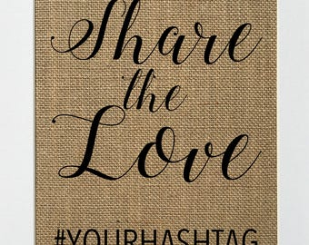 "Burlap Sign ""Share The Love #YourHashtag"" CUSTOM / Choose Your Tag / - Rustic Shabby Chic Vintage Wedding Decor Sign / Wedding Hashtag"