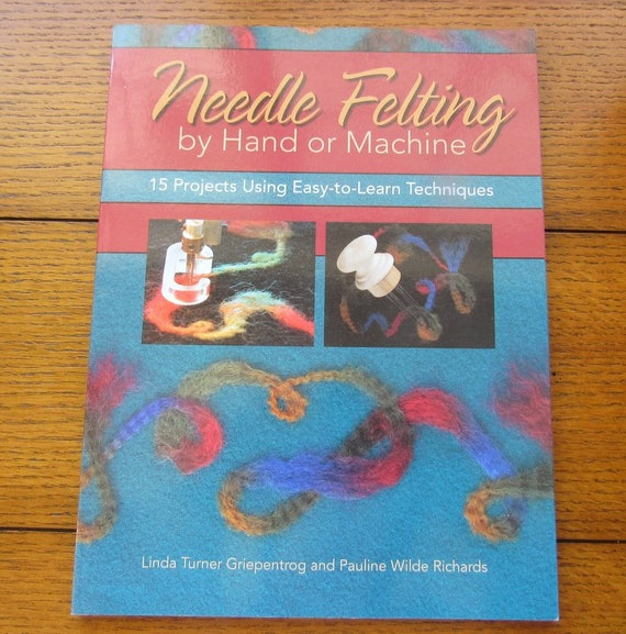 Needle Felting By Hand Or Machine 15 Easy to Learn Projects