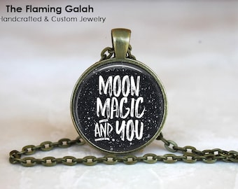 Moon Magic and You Pendant • Love Quote • Free Spirit • Boho Quote • Gypsy Quote • Moon Quote • Gift Under 20 • Made in Australia (P1520)