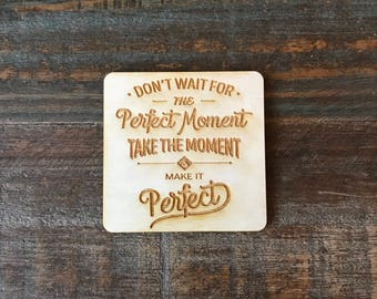 Kitchen Magnet, Don't Wait For The Perfect Moment Take The Moment And Make It Perfect, Wooden Magnet