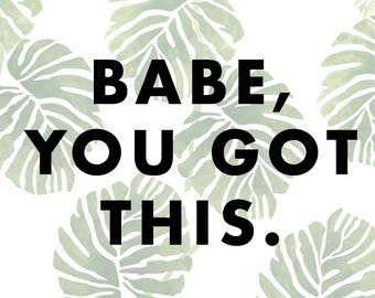 babe, you got this STICKER / Custom Sticker / Laptop Sticker / Fun Sticker / Phrases / Friends / Funny Phrases / Packaging / Note Card