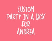 Custom Party in a Box for Andrea