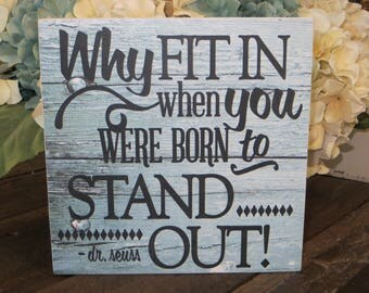 "Wood Sign, ""Why Fit In When you Were Born To Stand Out!', Dr. Seuss Quote, Dr. Seuss Wood sign, Motivational Quote"