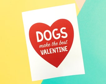 Dogs Make The Best Valentine Card, Valentine Card, Valentine Card for Singles, Valentines Card for Everyone